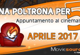 Aprile 2017: cosa andare a vedere al cinema? I nostri consigli!