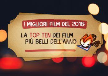 I Migliori Film del 2018: la Top Ten dei film più belli dell'anno